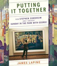 """Putting It TogetherHow Stephen Sondheim and I Created """"Sunday in the Park with George""""【電子書籍】[ James Lapine ]"""