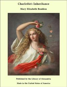 Charlotte's Inheritance【電子書籍】[ Mary Elizabeth Braddon ]