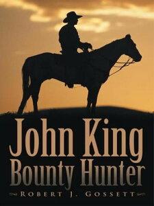 John King Bounty Hunter【電子書籍】[ Robert J. Gossett ]