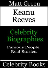 Keanu Reeves: Celebrity Biographies【電子書籍】[ Matt Green ]