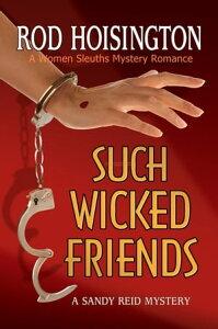Such Wicked Friends (Sandy Reid Mystery Series #3)【電子書籍】[ Rod Hoisington ]