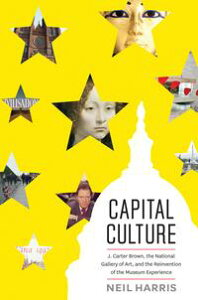 Capital CultureJ. Carter Brown, the National Gallery of Art, and the Reinvention of the Museum Experience【電子書籍】[ Neil Harris ]