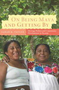 On Being Maya and Getting ByHeritage Politics and Community Development in Yucat?n【電子書籍】[ Sarah R. Taylor ]