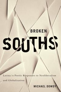 Broken SouthsLatina/o Poetic Responses to Neoliberalism and Globalization【電子書籍】[ Michael Dowdy ]