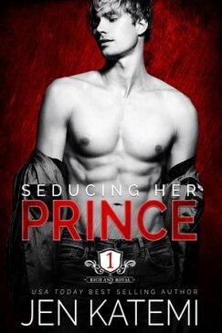 Seducing Her PrinceRich and Royal, #1【電子書籍】[ Jen Katemi ]