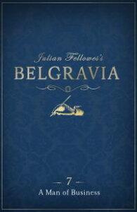 Julian Fellowes's Belgravia Episode 7A Man of Business【電子書籍】[ Julian Fellowes ]