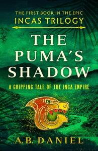 The Puma's ShadowAn epic tale of the Inca Empire【電子書籍】[ A. B. Daniel ]