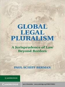 Global Legal PluralismA Jurisprudence of Law beyond Borders【電子書籍】[ Paul Schiff Berman ]