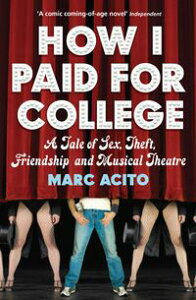 How I Paid for CollegeA Tale of Sex, Theft, Friendship and Musical Theater (reissued)【電子書籍】[ Marc Acito ]