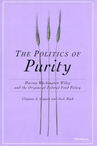The Politics of PurityHarvey Washington Wiley and the Origins of Federal Food Policy【電子書籍】[ Clayton Anderson Coppin ]