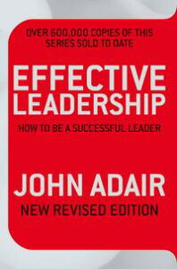 Effective Leadership (NEW REVISED EDITION)How to Be a Successful Leader【電子書籍】[ John Adair ]