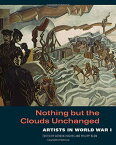【Nothing but the Clouds Unchanged: Artists in World War I】 1606064312