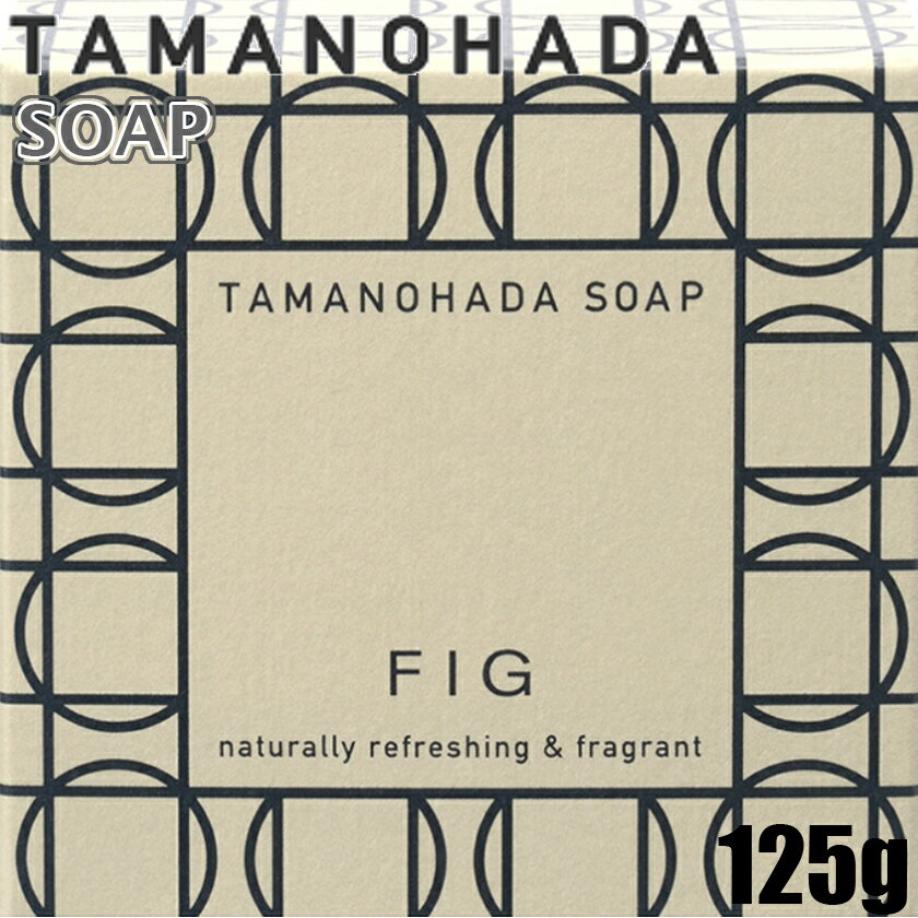 TAMANOHADA SOAP FIG / 125g