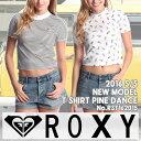 ROXY ロキシー Tシャツ Tシャツ 半袖 ショート丈 レディース 2016年春夏モデル PINE DANCE 品番 RST162015 日本正規品