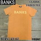 BANKS/バンクス CLASSIC FADED BURNT KHAKI メンズS/S 半袖Tシャツ TEE 男性用 丸首 T-shirts