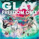 CD / GLAY / FREEDOM ONLY / PCCN-48