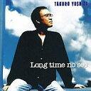 中古邦楽CD 吉田拓郎  Long time no see