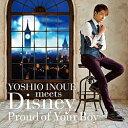 井上芳雄 「YOSHIO INOUE meets Disney 〜Proud of Your Boy〜」 (CD)