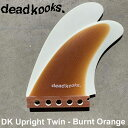 DEADKOOKS Fins デッドクークス サーフボード サーフィン フィン DK Upright Twin- Burnt Orange アップライトツインフ