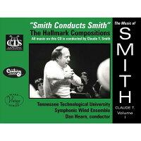 (CD)クロード・T・スミス作品集Vol.1/演奏:テネシー・テック大学シンフォニック・ウィンド・アンサンブル(吹奏楽)