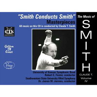 (CD)クロード・T・スミス作品集Vol.4/指揮:クロード・T・スミス/演奏:カンザス大学シンフォニックバンドほか(吹奏楽)
