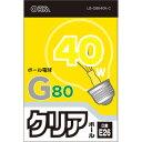 オーム電機 白熱ボール電球 40W E26 G80 クリア LB-G8640K-C