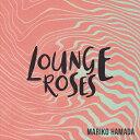 LOUNGE ROSES-浜田真理子の昭和歌謡/CD/ 日本コロムビア COCP-40540