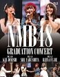 NMB48 GRADUATION CONCERT ~KEI JONISHI/SHU YABUSHITA/REINA FUJIE~/Blu-ray Disc/YRXS-80009