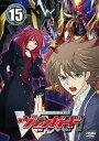 カードファイト!! ヴァンガード【15】/DVD/PCBX-51415