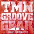TMN GROOVE GEAR 1984-1994 SOUND SELECTION/CD/MHCL-30259