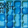 LP(30cm)/Bust Waste Hip (初回生産限定盤)/THE BLUE HEARTS/WPJL-10043