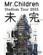 Mr.Children Stadium Tour 2015 未完/Blu-ray Disc/TFXQ-78137