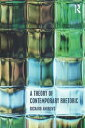 A Theory of Contemporary Rhetoric /ROUTLEDGE/Richard Andrews