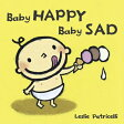 Baby Happy Baby Sad /CANDLEWICK BOOKS/Leslie Patricelli