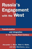 Russias Engagement with the West: Transformation and Integration in the Twenty-First Century /M E SHARPE INC/Alexander J. Motyl