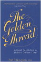 The Golden Thread: A Quiet Revolution in Holistic Cancer Care /JESSICA KINGSLEY PUBL INC/Pat Pilkington