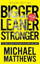 Bigger Leaner Stronger: The Simple Science of Building Ultimate Male Body /OCULUS PUBL/Michael Matthews