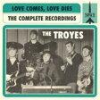 Troyes / Love Comes Love Dies: Troyes Complete Recordings
